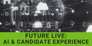 Future Live: AI & The Candidatee Experience